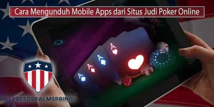 Langkah Mudah Mendapatkan Akses Mobile Apps untuk Judi Poker Online